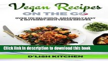 Read Vegan Recipes On The Go: Over 170 Delicious, Amazingly Easy And Nutrient-Rich Vegan Recipes