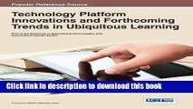Read Technology Platform Innovations and Forthcoming Trends in Ubiquitous Learning (Advances in