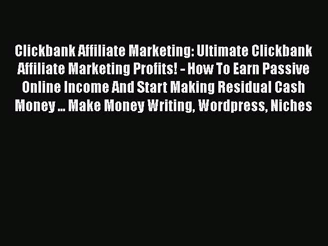 READ book  Clickbank Affiliate Marketing: Ultimate Clickbank Affiliate Marketing Profits!
