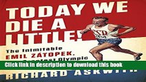 Read Today We Die a Little!: The Inimitable Emil Zátopek, the Greatest Olympic Runner of All Time