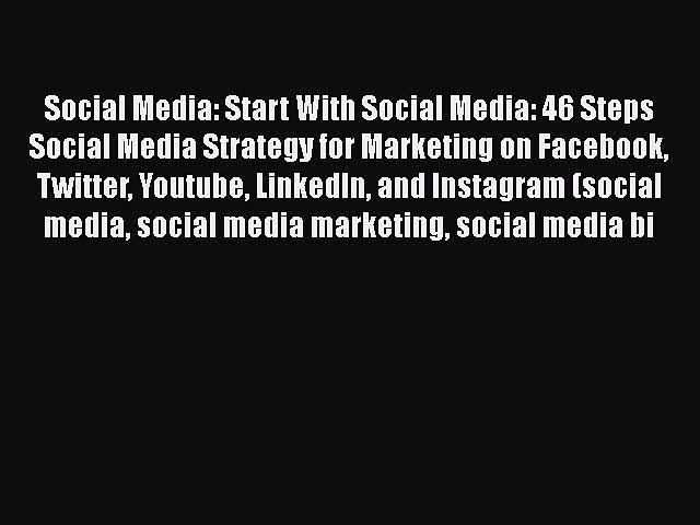 READ book  Social Media: Start With Social Media: 46 Steps Social Media Strategy for Marketing
