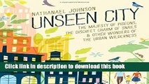 Read Unseen City: The Majesty of Pigeons, the Discreet Charm of Snails   Other Wonders of the