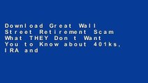 Download Great Wall Street Retirement Scam What THEY Don t Want You to Know about 401ks, IRA and