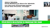 Download Book Alex Webb and Rebecca Norris Webb on Street Photography and the Poetic Image: The