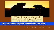 Download Fathers And Sons Together, Exploring Life s Most Important Relationships  PDF Online