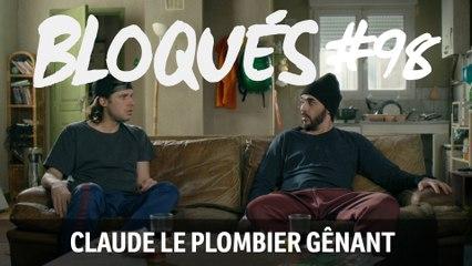 Bloqués #98 - Claude le plombier gênant - CANAL+