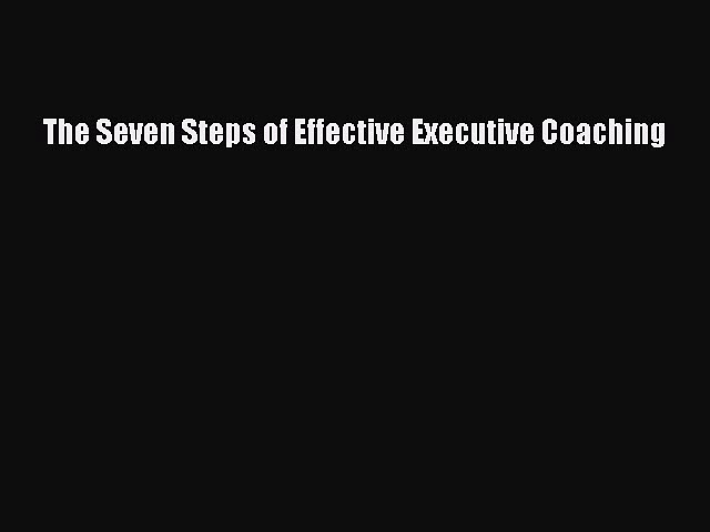 DOWNLOAD FREE E-books  The Seven Steps of Effective Executive Coaching  Full E-Book