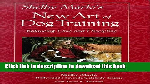 Read Shelby Marlo s New Art of Dog Training: Balancing Love and Discipline  Ebook Free