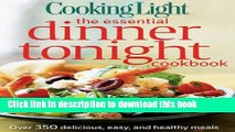 PDF Cooking Light The Essential Dinner Tonight Cookbook: Over 350 Delicious, Easy, and Healthy