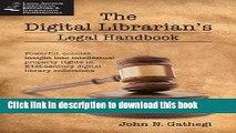 Read The Digital Librarian s Legal Handbook (Legal Advisor for Librarians, Educators,