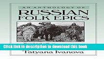 Download An Anthology of Russian Folk Epics (Folklores and Folk Cultures of Eastern Europe)  PDF
