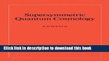 [PDF] Supersymmetric Quantum Cosmology (Cambridge Monographs on Mathematical Physics) Download