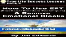Read How to Use EFT (Emotional Freedom Techniques)   Remove Emotional Blocks (True Life Success