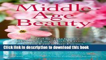 Download Middle Age Beauty: Soulful Secrets from a Former Face Model Living Botox Free in her