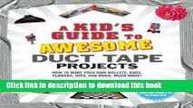 Download A Kid s Guide to Awesome Duct Tape Projects: How to Make Your Own Wallets, Bags, Flowers,