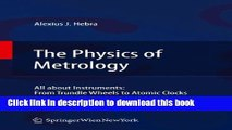 Read The Physics of Metrology: All about Instruments: From Trundle Wheels to Atomic Clocks  Ebook