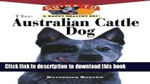 Read The Australian Cattle Dog: An Owner s Guide to a Happy Healthy Pet (Your Happy Healthy P)