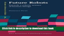 Download Future Robots: Towards a robotic science of human beings (Advances in Interaction