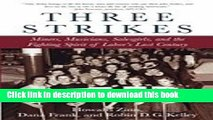 Download Three Strikes : Miners, Musicians, Salesgirls, and the Fighting Spirit of Labors Last