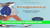Read Common Sense Pregnancy: Navigating a Healthy Pregnancy and Birth for Mother and Baby  Ebook