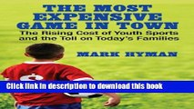 Read The Most Expensive Game in Town: The Rising Cost of Youth Sports and the Toll on Today s