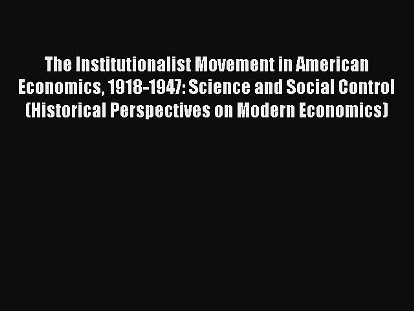 Enjoyed read The Institutionalist Movement in American Economics 1918-1947: Science and Social
