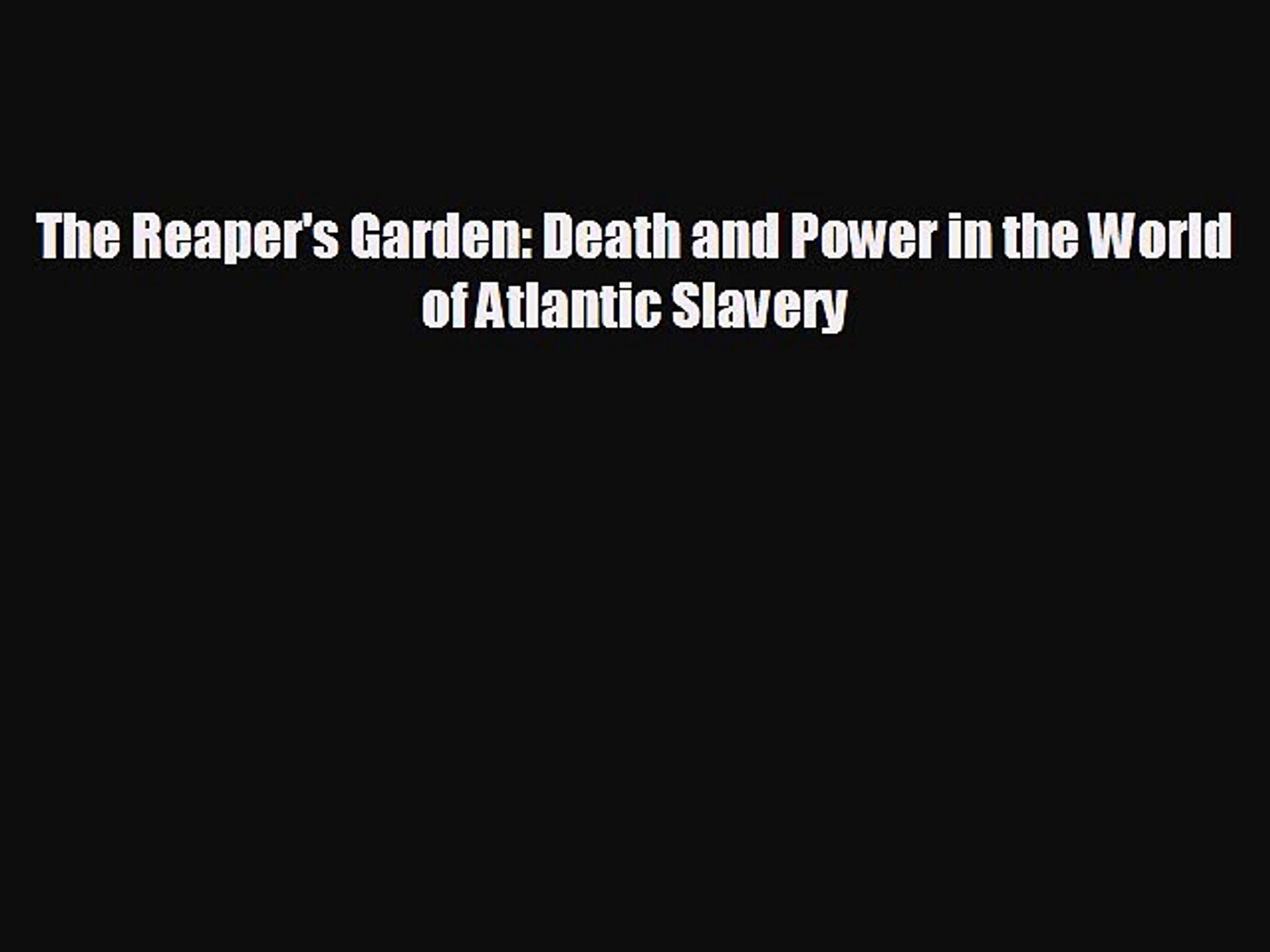 EBOOK ONLINE The Reaper's Garden: Death and Power in the World of Atlantic Slavery# READ ONLINE