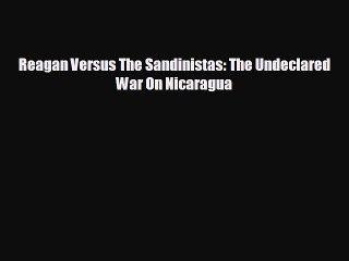 READ book Reagan Versus The Sandinistas: The Undeclared War On Nicaragua  DOWNLOAD ONLINE