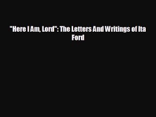 READ book Here I Am Lord: The Letters And Writings of Ita Ford READ ONLINE