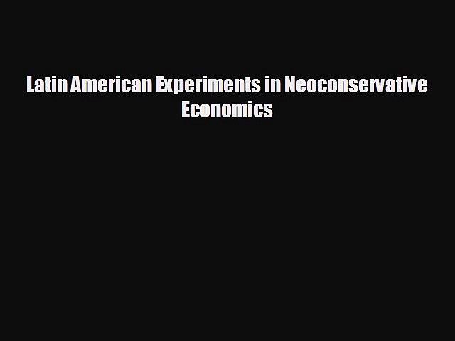 FREE PDF Latin American Experiments in Neoconservative Economics  BOOK ONLINE