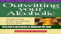 Read Outwitting Your Alcoholic: Exploring and Escaping from the Strange World of Alcoholism  Ebook