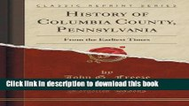 Read History of Columbia County, Pennsylvania: From the Earliest Times (Classic Reprint)  Ebook Free