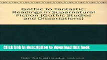 Read Books Gothic to Fantastic: Readings in Supernatural Fiction (Gothic Studies and