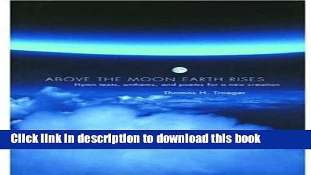 Download Above the Moon Earth Rises: Hymn Texts, Anthems, and Poems for a New Creation PDF Free
