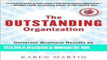 Download The Outstanding Organization: Generate Business Results by Eliminating Chaos and Building