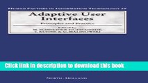 Download Adaptive User Interfaces, Volume 10: Principles and Practice (Human Factors in