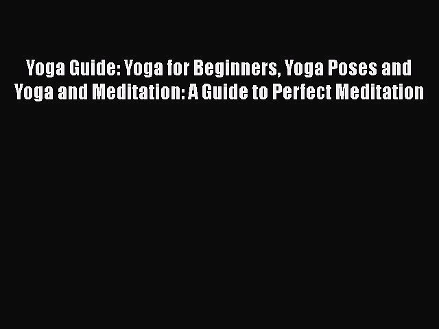 Download Yoga Guide: Yoga for Beginners Yoga Poses and Yoga and Meditation: A Guide to Perfect