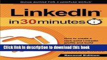 Read Book LinkedIn In 30 Minutes (2nd Edition): How to create a rock-solid LinkedIn profile and