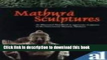Read Book Mathura Sculptures: An Illustrated Handbook to Appreciate Sculptures in Mathura Museum