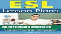 Read ESL Lesson Plans: An ESL Teacher s Essential Guide to Lesson Planning, Including Samples and