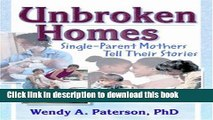Read Unbroken Homes: Single-Parent Mothers Tell Their Stories (Haworth Innovations in Feminist