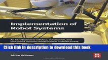 Read Implementation of Robot Systems: An introduction to robotics, automation, and successful