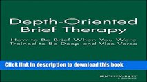 Read Book Depth Oriented Brief Therapy: How to Be Brief When You Were Trained to Be Deep and Vice