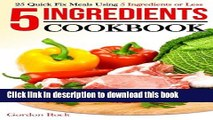 Read Books 5 Ingredients Cookbook: 25 Quick Fix Meals Using 5 Ingredients or Less ebook textbooks