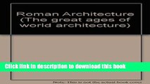 Read Book Roman Architecture (The great ages of world architecture) E-Book Free