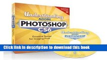 Read Understanding Adobe Photoshop CS6: The Essential Techniques for Imaging Professionals