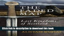 Read Faded Map: The Story of the Lost Kingdoms of Scotland  Ebook Free