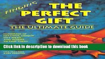 Read Finding the Perfect Gift: The Ultimate Guide : Hundreds of Creative, Unique Gift Ideas...and