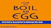 Read How to Boil an Egg  Poach One, Scramble One, Fry One, Bake One, Steam One Ebook Online