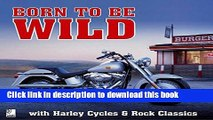 Download Born to be Wild: Harleys, Bikers   Music for Easy Riders PDF Online